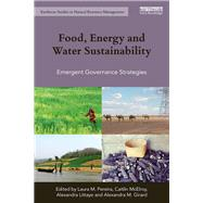 Food, Energy and Water Sustainability: Emergent Governance Strategies by Pereira; Laura M., 9781138904095