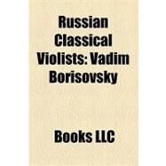Russian Classical Violists : Vadim Borisovsky by , 9781156274095