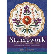 Stumpwork & Goldwork Embroidery Inspired by Turkish, Syrian & Persian Tiles by Nicholas, Jane, 9781863514095