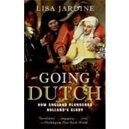 Going Dutch : How England Plundered Holland's Glory by Jardine, Lisa, 9780060774097