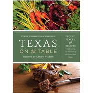 Texas on the Table: People, Places, and Recipes Celebrating the Flavors of the Lone Star State by Thompson-Anderson, Terry; Wilson, Sandy, 9780292744097