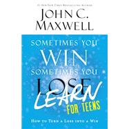 Sometimes You Win--Sometimes You Learn for Teens by Maxwell, John C., 9780316284097