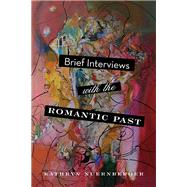Brief Interviews With the Romantic Past by Nuernberger, Kathryn, 9780814254097