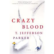 Crazy Blood A Novel by Parker, T. Jefferson, 9781250064097