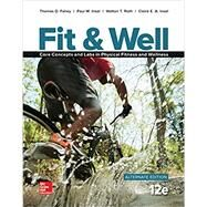 Fit & Well Alternate Edition: Core Concepts and Labs in Physical Fitness and Wellness Loose Leaf Edition with Connect Access Card by Fahey, Thomas, 9781259764097