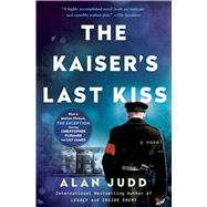 The Kaiser's Last Kiss A Novel by Judd, Alan, 9781501144097