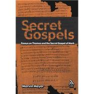 Secret Gospels Essays on Thomas and the Secret Gospel of Mark by Meyer, Marvin, 9781563384097