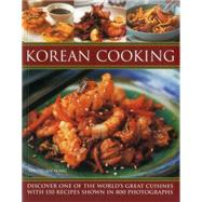 Korean Cooking: Discover One of the World's Great Cuisines With 150 Recipes Shown in 800 Photographs by Song, Young Jin, 9781780194097