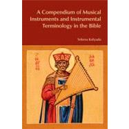 A Compendium of Musical Instruments and Instrumental Terminology in the Bible by Kolyada,Yelena, 9781845534097