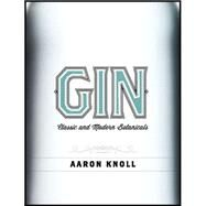 Gin: New Botanicals and Flavours, from Plymouth to Portland by Knoll, Aaron, 9781910254097