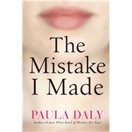 The Mistake I Made A Novel by Daly, Paula, 9780802124098