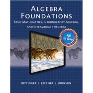 Algebra Foundations Basic Math, Introductory and Intermediate Algebra by Bittinger, Marvin L.; Beecher, Judith A., 9780321974099