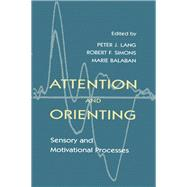 Attention and Orienting: Sensory and Motivational Processes by Lang,Peter J.;Lang,Peter J., 9781138964099
