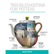 Troubleshooting for Potters: All the Common Problems, Why They Happen, and How to Fix Them by Atkin, Jacqui, 9781438004099