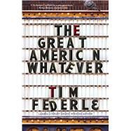 The Great American Whatever by Federle, Tim, 9781481404099