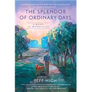 The Splendor of Ordinary Days by High, Jeff, 9780451474100