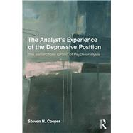 The Analyst's Experience of the Depressive Position: The Melancholic Errand of Psychoanalysis by Cooper; Steven H., 9781138844100