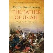 The Father of Us All War and History, Ancient and Modern by Hanson, Victor Davis, 9781608194100