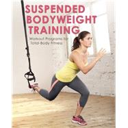 Suspended Bodyweight Training Workout Programs for Total-Body Fitness by Leung, Kenneth; Chou, Lily, 9781612434100