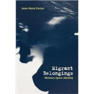 Migrant Belongings Memory, Space, Identity by Fortier, Anne-Marie, 9781859734100