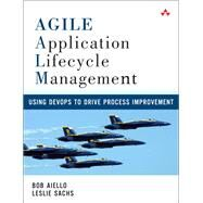 Agile Application Lifecycle Management Using DevOps to Drive Process Improvement by Aiello, Bob; Sachs, Leslie, 9780321774101