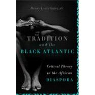 Tradition and the Black Atlantic : Critical Theory in the African Diaspora by Gates, Henry Louis, Jr., 9780465014101