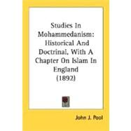 Studies in Mohammedanism : Historical and Doctrinal, with A Chapter on Islam in England (1892) by Pool, John J., 9780548724101