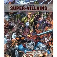 DC Comics: Super-Villains The Complete Visual History by Wallace, Daniel; Jimenez, Phil; Smith, Kevin, 9781608874101