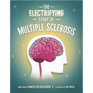 The Electrifying Story of Multiple Sclerosis by Oelschlager, Vanita; Rossi, Joe, 9781938164101