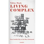 Living Complex: From Zombie City to the New Communal by Maak, Niklas, 9783777424101