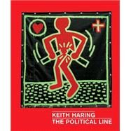 Keith Haring: The Political Line by Buchhart, Dieter; Cox, Julian; Thompson, Robert Farris; Myers-Szupinska, Julian; Gruen, Julia (CON), 9783791354101