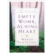 Empty Womb, Aching Heart : Hope and Help for Those Struggling with Infertility by Schalesky, Marlo, 9780764224102