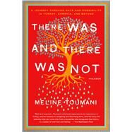 There Was and There Was Not A Journey Through Hate and Possibility in Turkey, Armenia, and Beyond by Toumani, Meline, 9781250074102