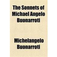 The Sonnets of Michael Angelo Buonarroti by Michelangelo Buonarroti, 9780217284103