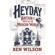 Heyday by Wilson, Ben, 9780297864103