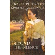 Beyond the Silence by Peterson, Tracie; Woodhouse, Kimberley, 9780764214103