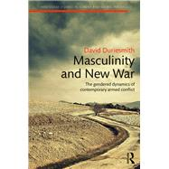 Masculinity and New War: The gendered dynamics of contemporary armed conflict by Duriesmith; David, 9781138674103