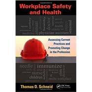 Workplace Safety and Health: Assessing Current Practices and Promoting Change in the Profession by Schneid; Thomas D., 9781439874103