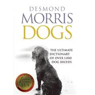 Dogs The Ultimate Dictionary of Over 1,000 Dog Breeds by Morris, Desmond, 9781570764103