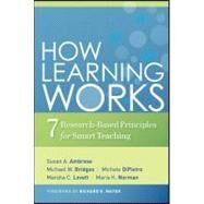How Learning Works : Seven Research-Based Principles for Smart Teaching by Ambrose, Susan A.; Bridges, Michael W.; DiPietro, Michele; Lovett, Marsha C.; Norman, Marie K.; Mayer, Richard E., 9780470484104