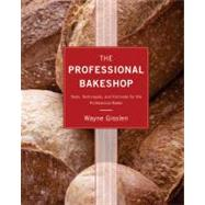 The Professional Bakeshop: Tools, Techniques, and Formulas for the Professional Baker by Gisslen, Wayne; Smith, J. Gerard, 9781118314104