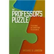 The Professor's Puzzle Teaching in Christian Academics by Lawson, Michael S., 9781433684104