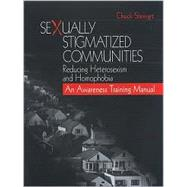 Sexually Stigmatized Communities : Reducing Heterosexism and Homophobia - An Awareness Training Manual by Chuck Stewart, 9780761914105
