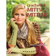 Crocheted Mitts & Mittens: 25 Fun and Fashionable Designs for Fingerless Gloves, Mittens, and Wrist Warmers by Gunderson, Amy, 9780811714105