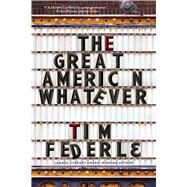 The Great American Whatever by Federle, Tim, 9781481404105