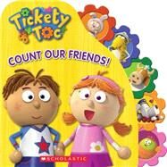 Tickety Toc: Count Our Friends A Counting Board Book by Unknown, 9780545634106