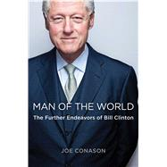 Man of the World The Further Endeavors of Bill Clinton by Conason, Joe, 9781439154106