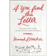 If You Find This Letter My Journey to Find Purpose Through Hundreds of Letters to Strangers by Brencher, Hannah, 9781476784106
