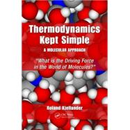 Thermodynamics Kept Simple � A Molecular Approach: What is the Driving Force in the World of Molecules? by Kjellander; Roland, 9781482244106