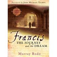 Francis: The Journey and the Dream by Bodo, Murray; Talbot, John Michael, 9781616364106